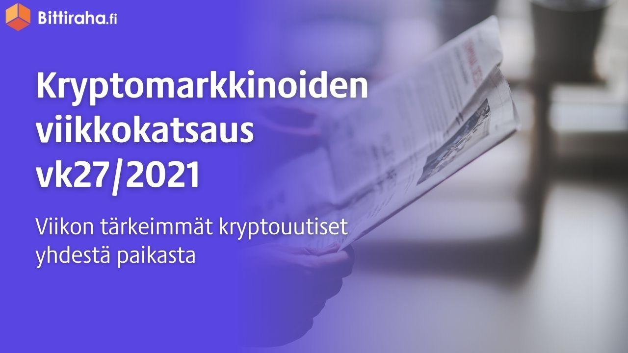 vk27-2021-bittiraha-uutiset-krypto-viikkokatsaus